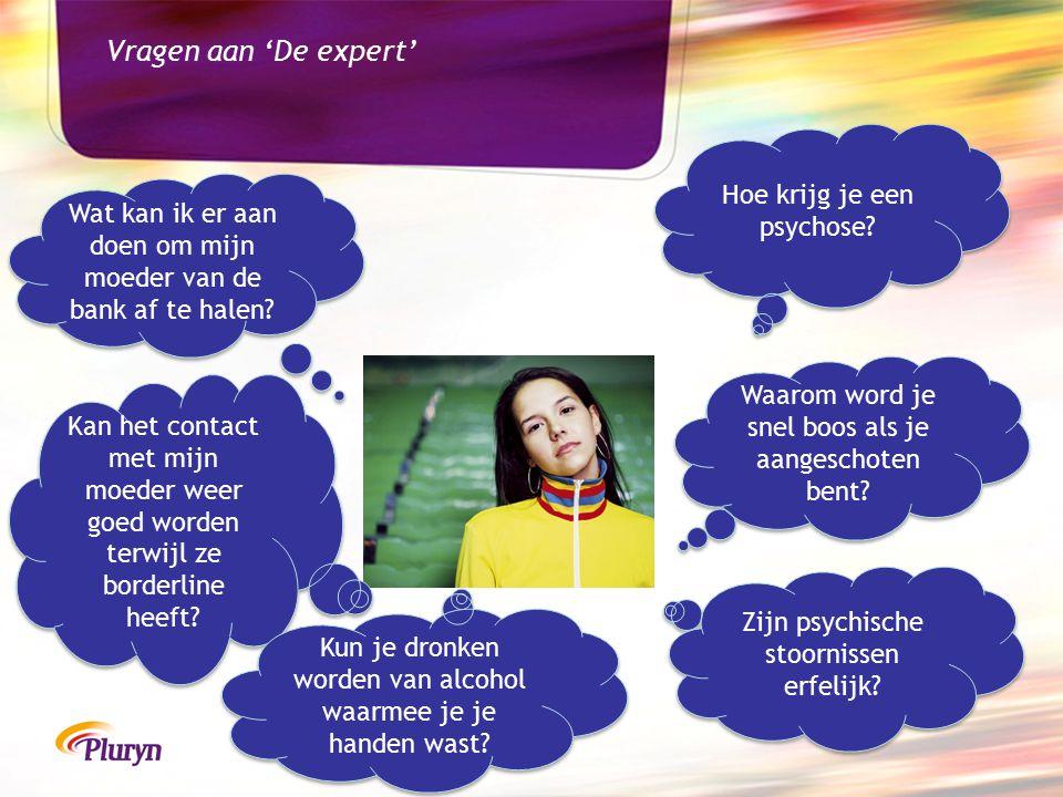 Vragen aan 'De expert' Hoe krijg je een psychose