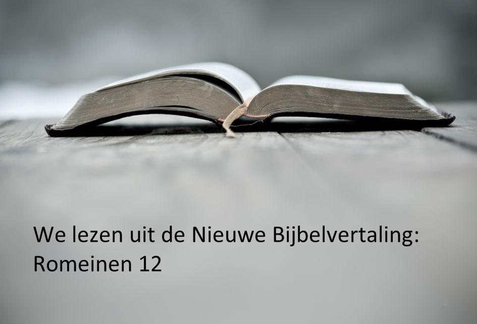 We lezen uit de Nieuwe Bijbelvertaling: Romeinen 12