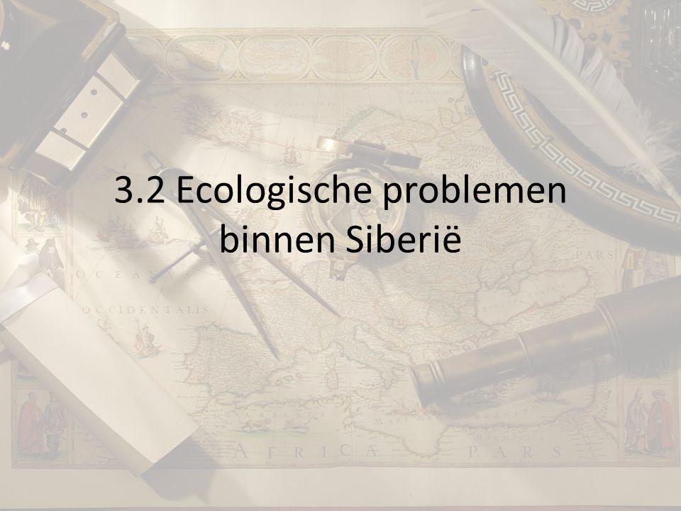 3.2 Ecologische problemen binnen Siberië