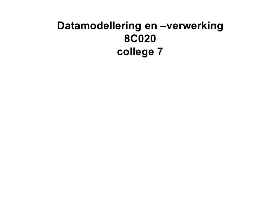 Datamodellering en –verwerking 8C020 college 7