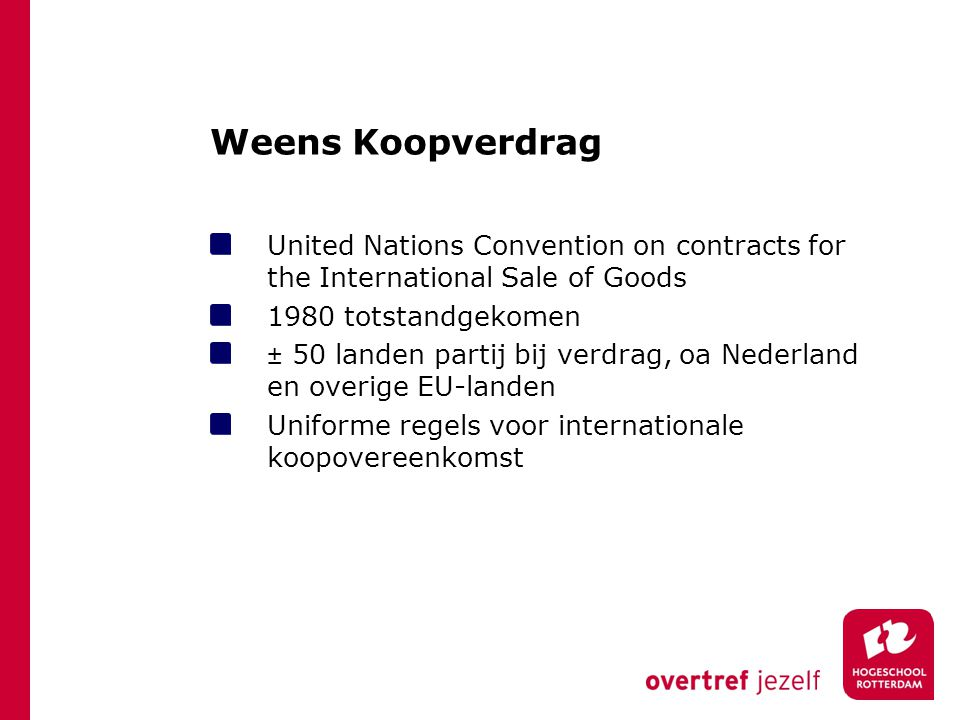 Weens Koopverdrag United Nations Convention on contracts for the International Sale of Goods. 1980 totstandgekomen.