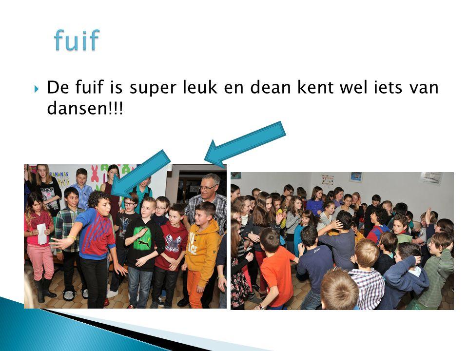 fuif De fuif is super leuk en dean kent wel iets van dansen!!!