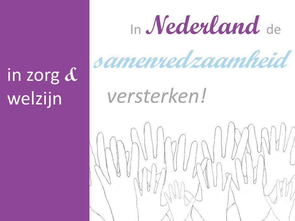 In Nederland de samenredzaamheid in zorg & welzijn versterken!