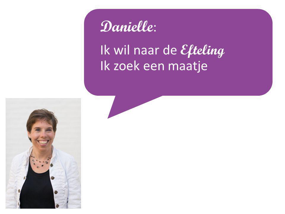 Danielle: Ik wil naar de Efteling Ik zoek een maatje