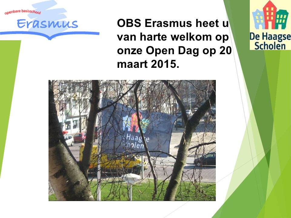 OBS Erasmus heet u van harte welkom op onze Open Dag op 20 maart 2015.