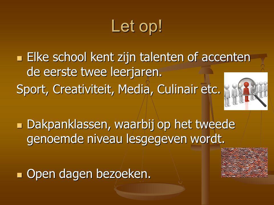 Let op! Elke school kent zijn talenten of accenten de eerste twee leerjaren. Sport, Creativiteit, Media, Culinair etc.