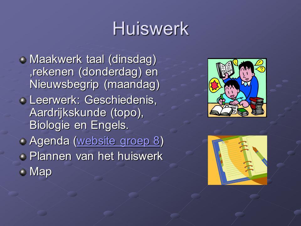 Huiswerk Maakwerk taal (dinsdag) ,rekenen (donderdag) en Nieuwsbegrip (maandag) Leerwerk: Geschiedenis, Aardrijkskunde (topo), Biologie en Engels.