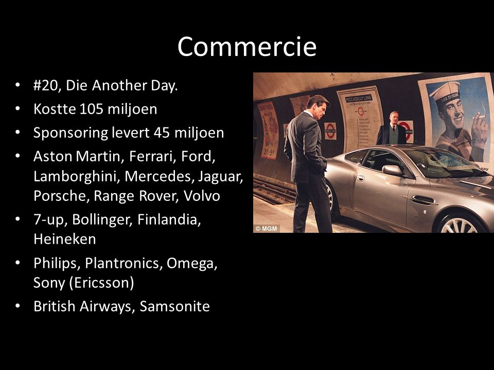 Commercie #20, Die Another Day. Kostte 105 miljoen