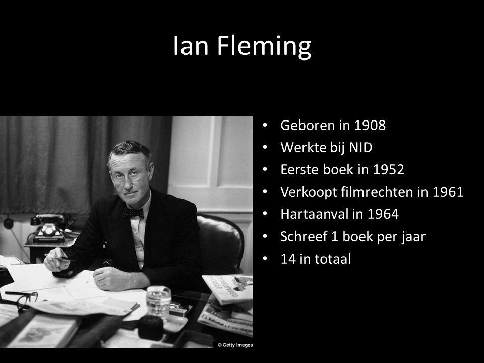 Ian Fleming Geboren in 1908 Werkte bij NID Eerste boek in 1952