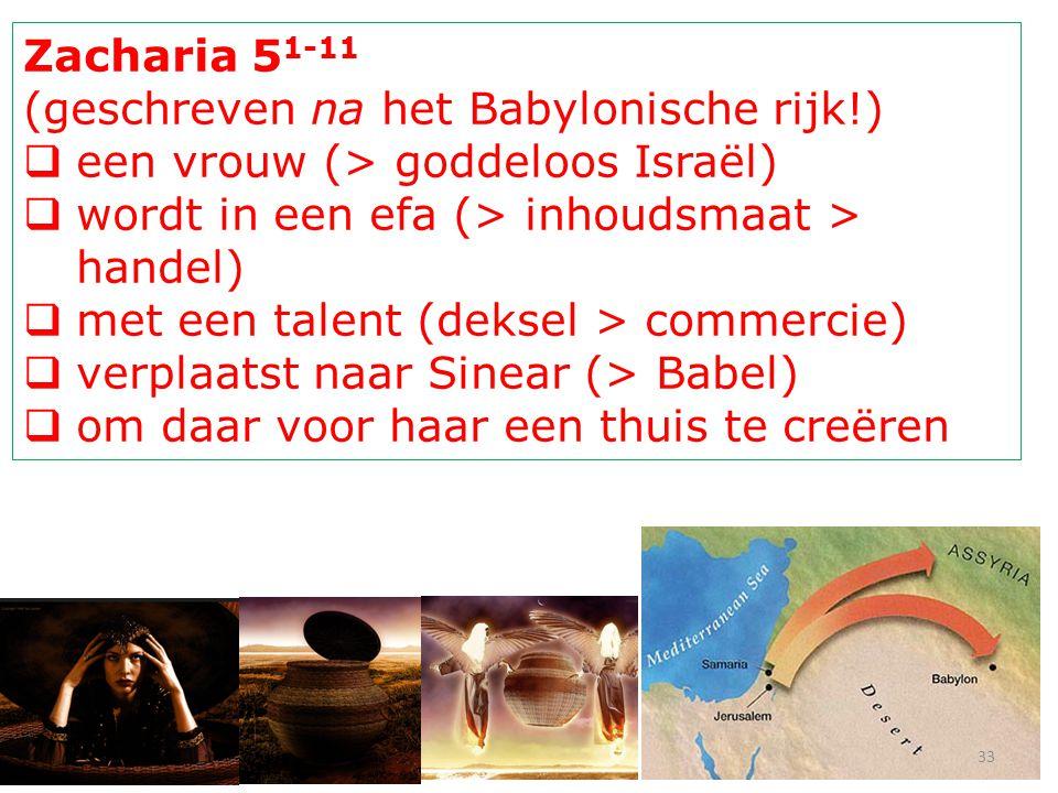Zacharia 51-11 (geschreven na het Babylonische rijk!) een vrouw (> goddeloos Israël) wordt in een efa (> inhoudsmaat > handel)