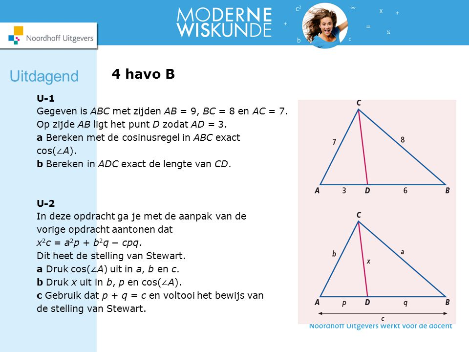 Uitdagend 4 havo B. U-1. Gegeven is ABC met zijden AB = 9, BC = 8 en AC = 7. Op zijde AB ligt het punt D zodat AD = 3.