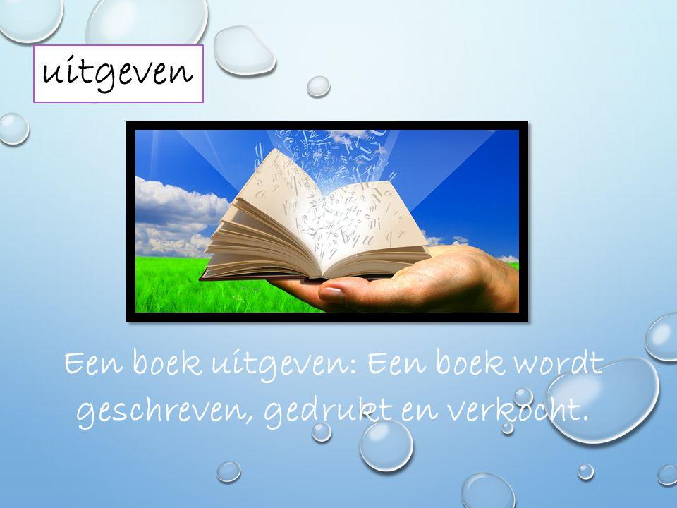Een boek uitgeven: Een boek wordt geschreven, gedrukt en verkocht.