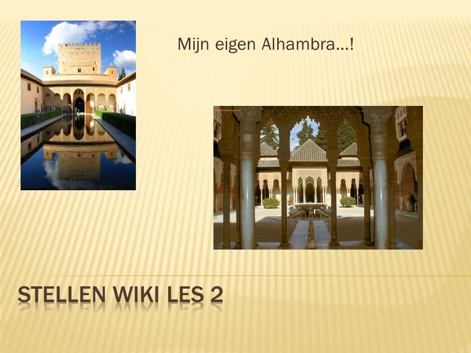 Mijn eigen Alhambra…! Stellen Wiki les 2