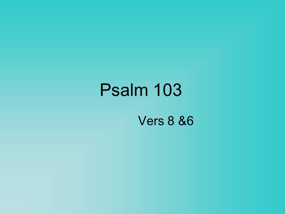 Psalm 103 Vers 8 &6