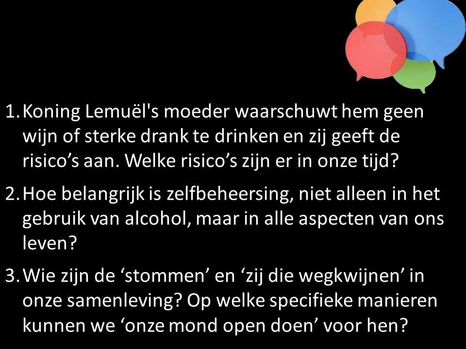 Koning Lemuël s moeder waarschuwt hem geen wijn of sterke drank te drinken en zij geeft de risico's aan. Welke risico's zijn er in onze tijd