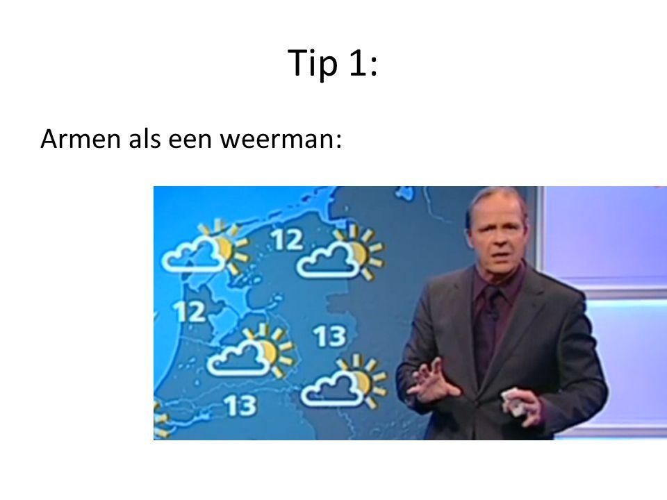 Tip 1: Armen als een weerman: