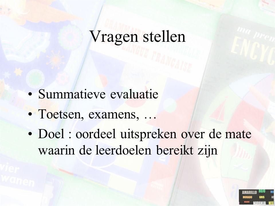 Vragen stellen Summatieve evaluatie Toetsen, examens, …