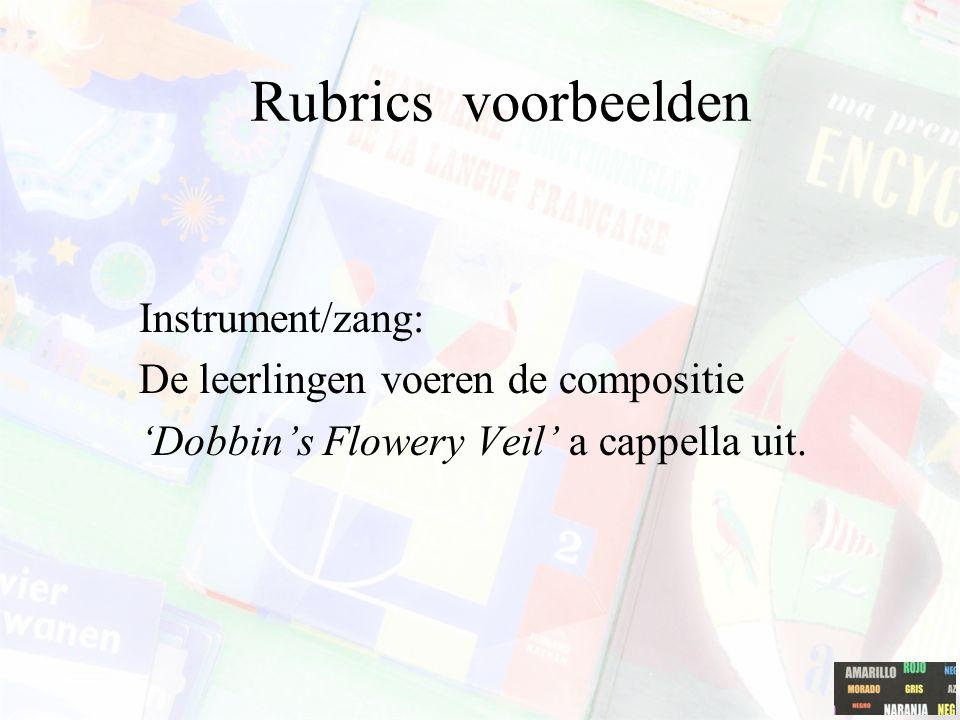 Rubrics voorbeelden Instrument/zang: De leerlingen voeren de compositie 'Dobbin's Flowery Veil' a cappella uit.