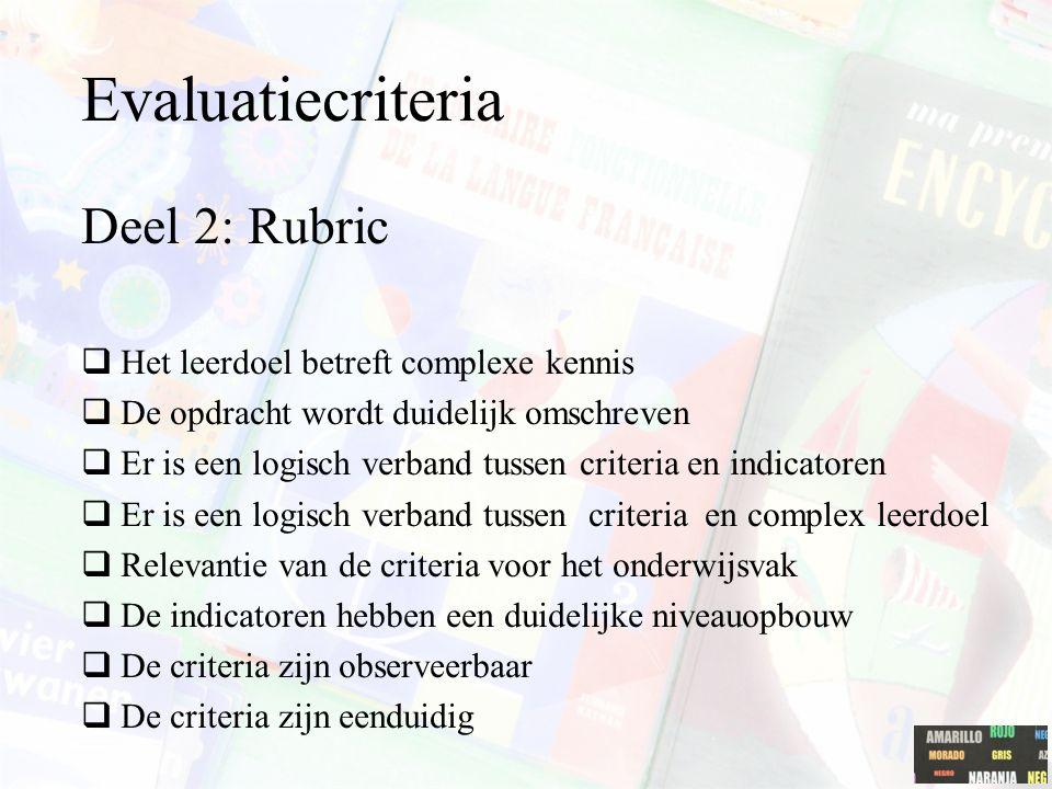 Evaluatiecriteria Deel 2: Rubric Het leerdoel betreft complexe kennis