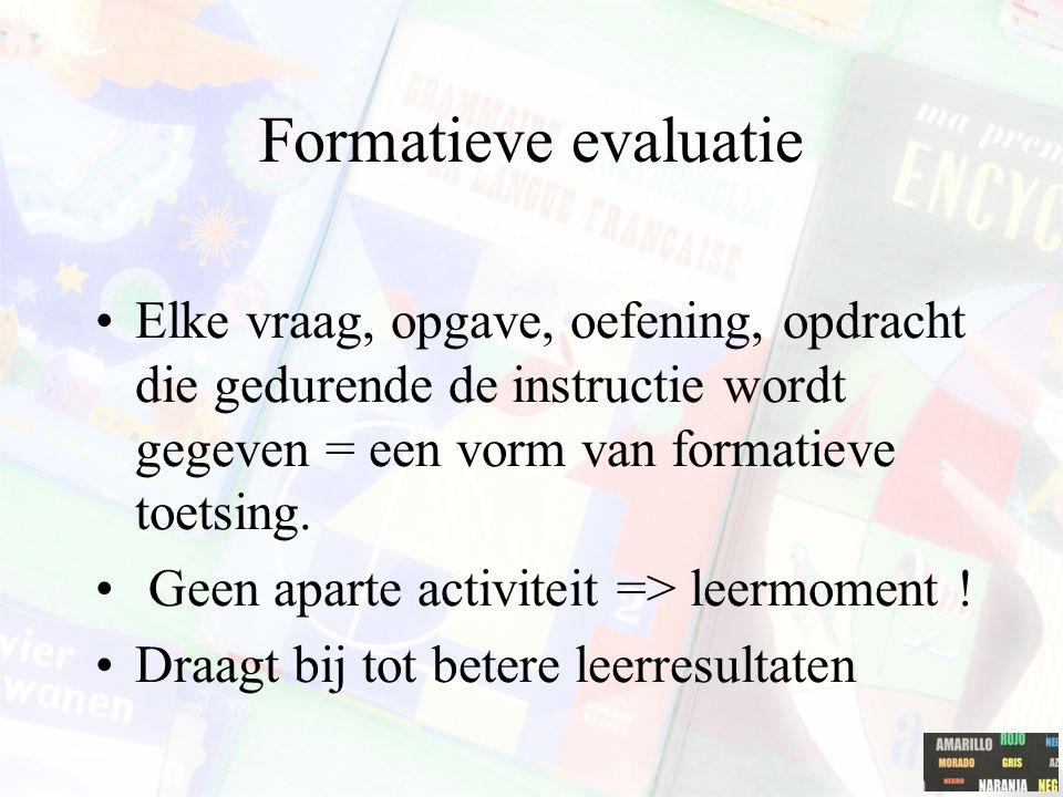 Formatieve evaluatie Elke vraag, opgave, oefening, opdracht die gedurende de instructie wordt gegeven = een vorm van formatieve toetsing.