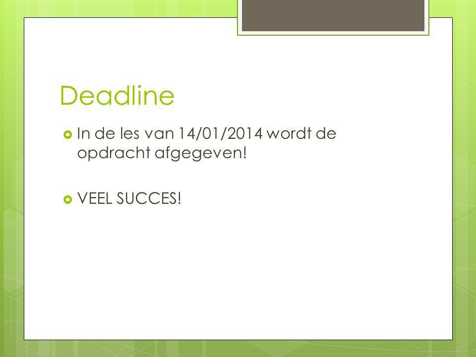 Deadline In de les van 14/01/2014 wordt de opdracht afgegeven!