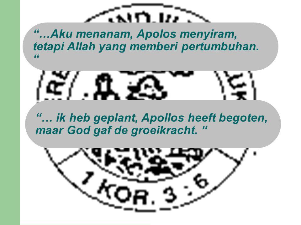 …Aku menanam, Apolos menyiram, tetapi Allah yang memberi pertumbuhan