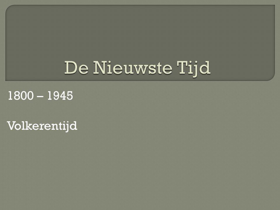 De Nieuwste Tijd 1800 – 1945 Volkerentijd