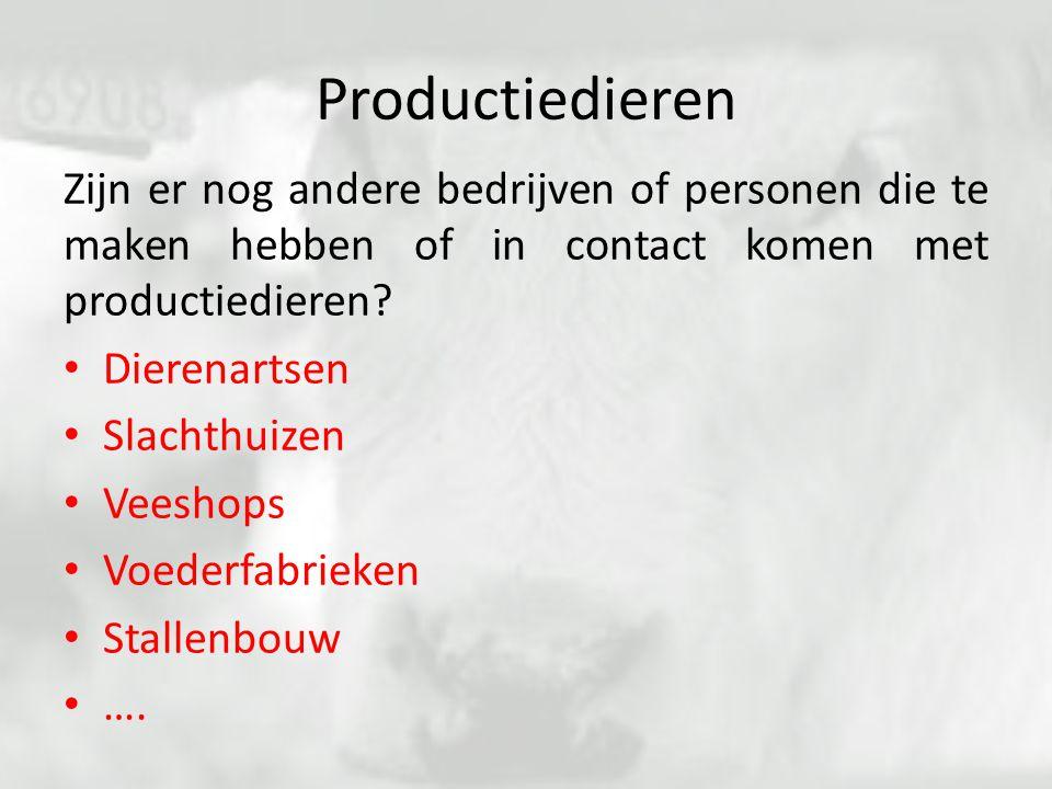 Productiedieren Zijn er nog andere bedrijven of personen die te maken hebben of in contact komen met productiedieren