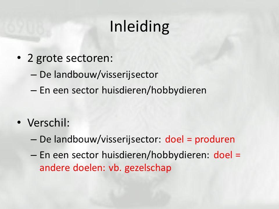 Inleiding 2 grote sectoren: Verschil: De landbouw/visserijsector