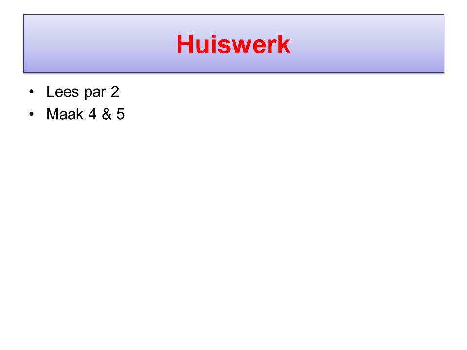 Huiswerk Lees par 2 Maak 4 & 5
