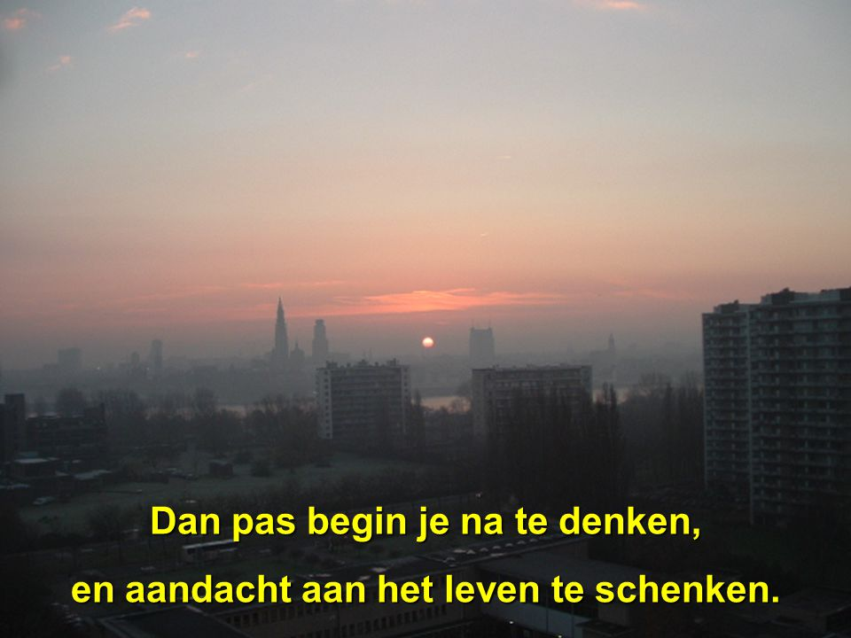 Dan pas begin je na te denken,
