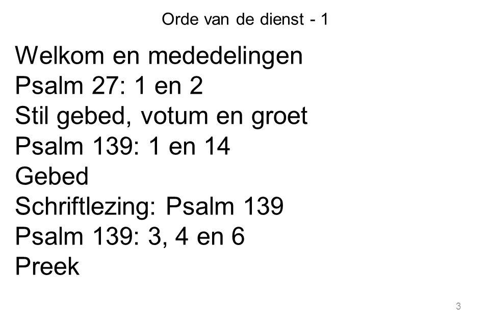 Welkom en mededelingen Psalm 27: 1 en 2 Stil gebed, votum en groet