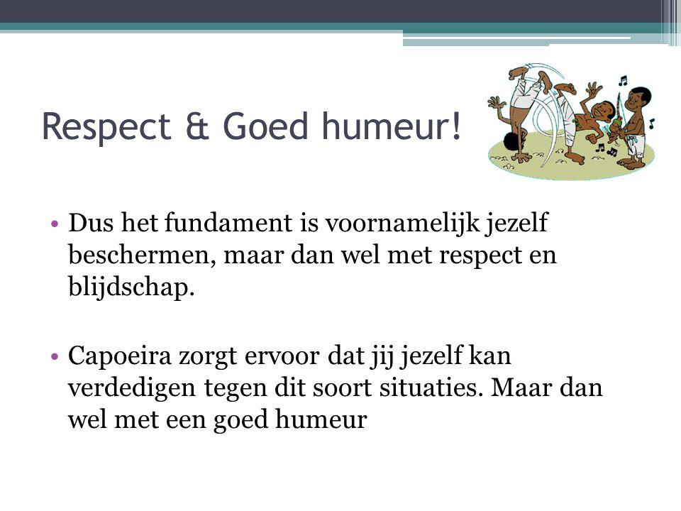 Respect & Goed humeur! Dus het fundament is voornamelijk jezelf beschermen, maar dan wel met respect en blijdschap.