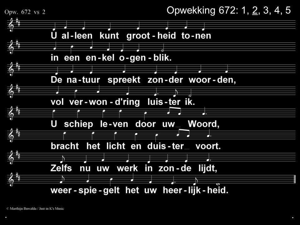 . Opwekking 672: 1, 2, 3, 4, 5 . .