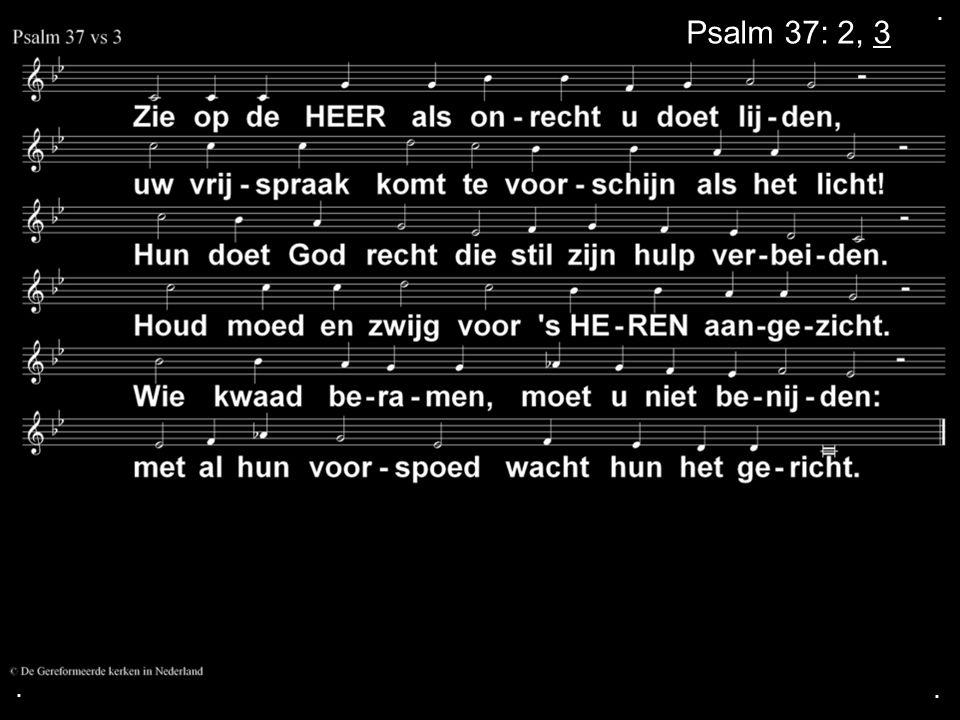 . Psalm 37: 2, 3 . .