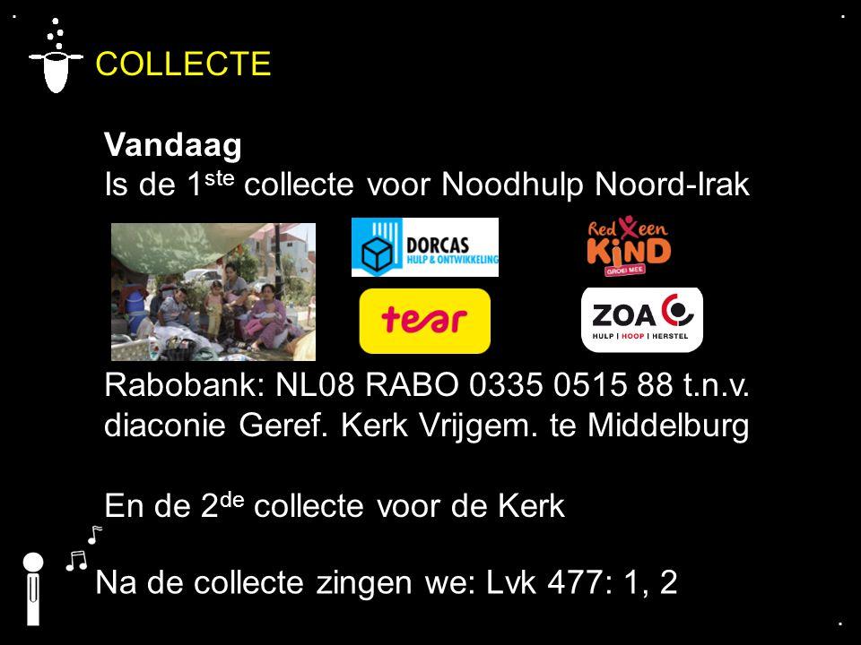 COLLECTE Vandaag Is de 1ste collecte voor Noodhulp Noord-Irak