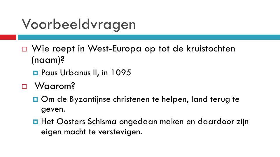 Voorbeeldvragen Wie roept in West-Europa op tot de kruistochten (naam) Paus Urbanus II, in 1095.