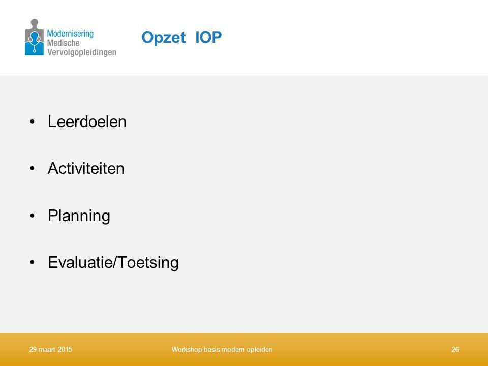 Opzet IOP Leerdoelen Activiteiten Planning Evaluatie/Toetsing