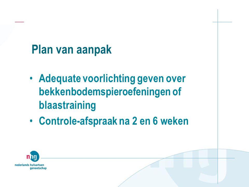 Plan van aanpak Adequate voorlichting geven over bekkenbodemspieroefeningen of blaastraining.