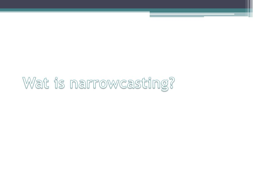 Wat is narrowcasting