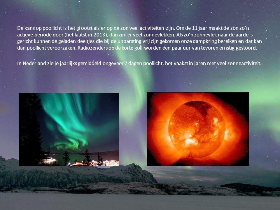De kans op poollicht is het grootst als er op de zon veel activiteiten zijn. Om de 11 jaar maakt de zon zo'n actieve periode door (het laatst in 2013), dan zijn er veel zonnevlekken. Als zo'n zonnevlek naar de aarde is gericht kunnen de geladen deeltjes die bij de uitbarsting vrij zijn gekomen onze dampkring bereiken en dat kan dan poollicht veroorzaken. Radiozenders op de korte golf worden een paar uur van tevoren ernstig gestoord.