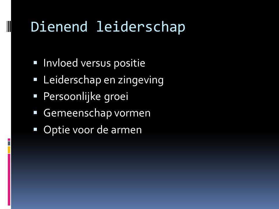 Dienend leiderschap Invloed versus positie Leiderschap en zingeving