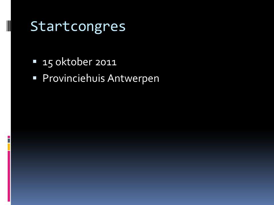 Startcongres 15 oktober 2011 Provinciehuis Antwerpen