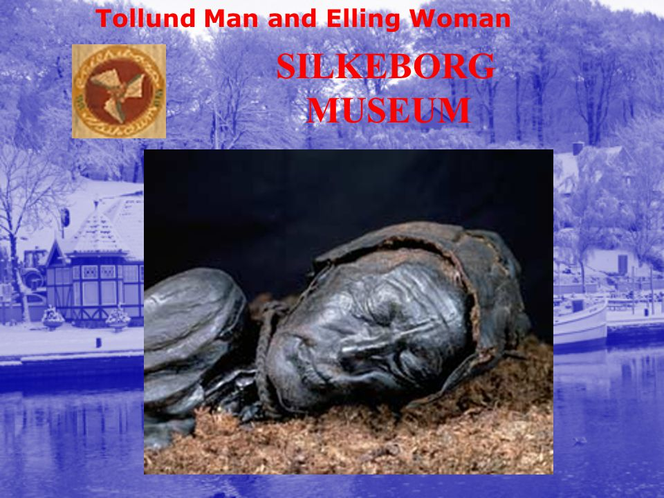 Tollund Man and Elling Woman