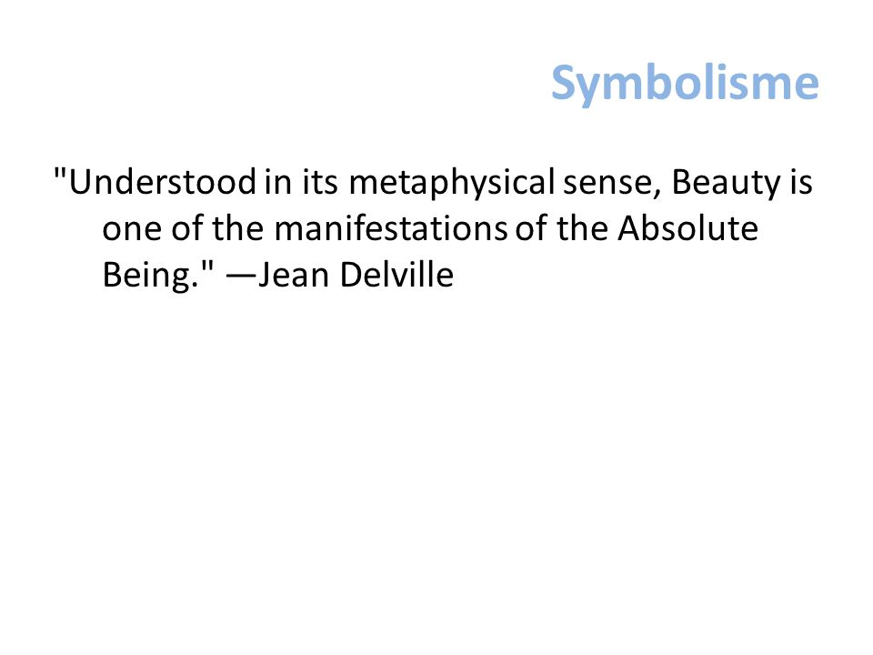 Symbolisme Understood in its metaphysical sense, Beauty is one of the manifestations of the Absolute Being. —Jean Delville.