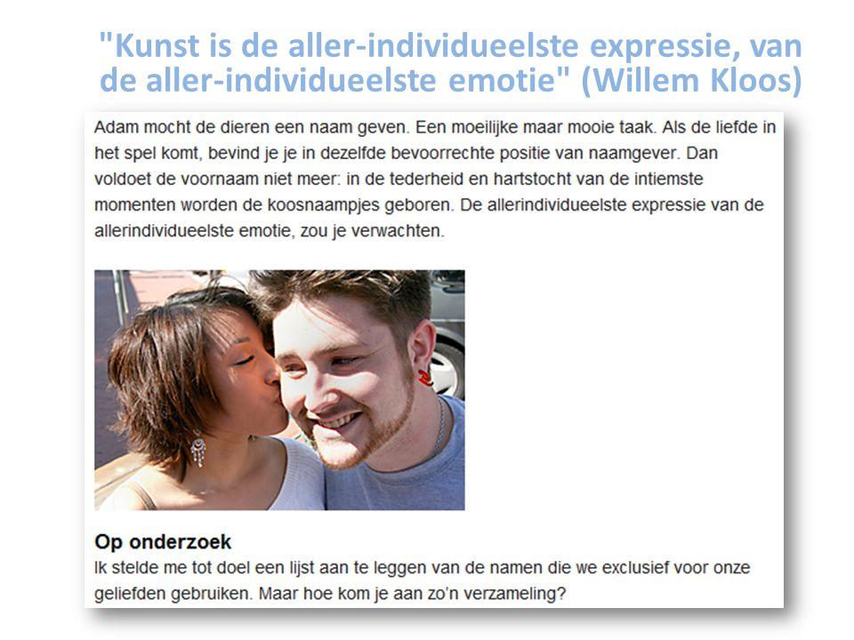 Kunst is de aller-individueelste expressie, van de aller-individueelste emotie (Willem Kloos)