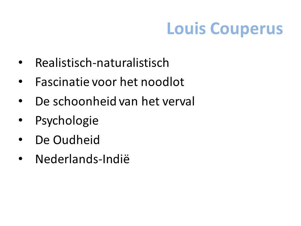 Louis Couperus Realistisch-naturalistisch Fascinatie voor het noodlot