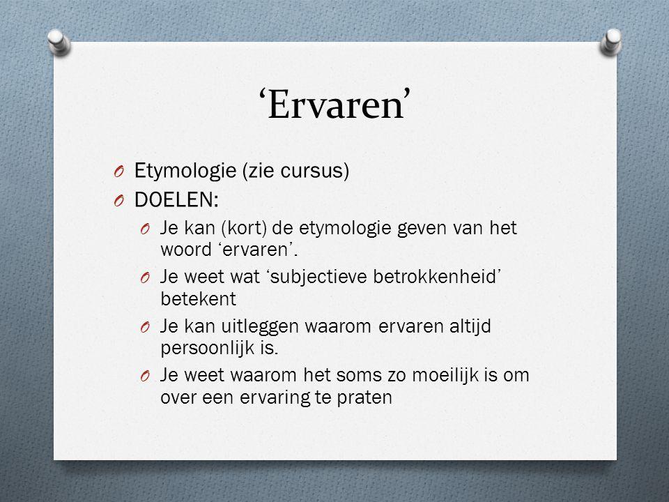 'Ervaren' Etymologie (zie cursus) DOELEN: