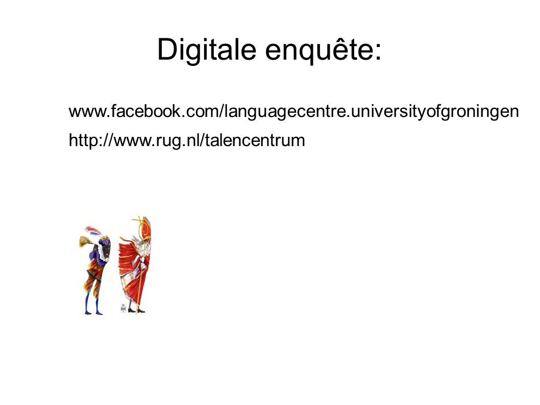 Digitale enquête: www.facebook.com/languagecentre.universityofgroningen. http://www.rug.nl/talencentrum.