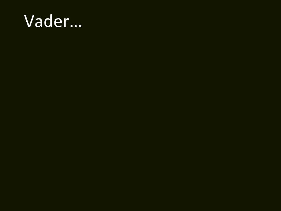 Vader…